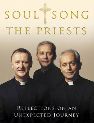 Soul Song: Reflections on an Unexpected Journey by The Priests (Hardback)