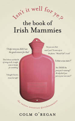Isn't it Well for Ye?: The Book of Irish Mammies (Hardback)