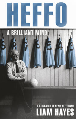 Heffo - A Brilliant Mind: A Biography of Kevin Heffernan (Paperback)