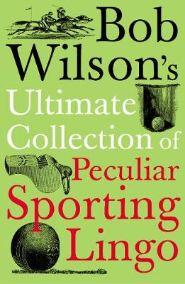 Bob Wilson's Ultimate Collection of Peculiar Sporting Lingo (Paperback)