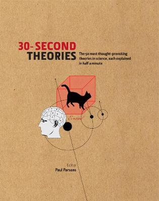 30-second Theories: The 50 Most Thought-provoking Theories in Science - 30 Second (Hardback)