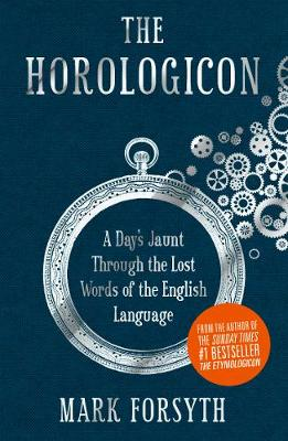 The Horologicon: A Day's Jaunt Through the Lost Words of the English Language (Hardback)