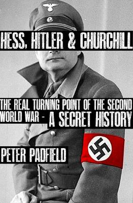 Hess, Hitler and Churchill: The Real Turning Point of the Second World War - A Secret History (Hardback)