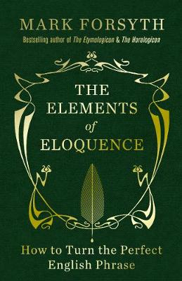 The Elements of Eloquence: How to Turn the Perfect English Phrase (Hardback)