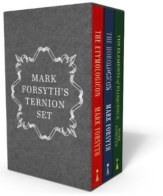 Mark Forsyth's Ternion Set: A Beautiful Box Set Containing the Etymologicon, the Horologicon and the Elements of Eloquence in Hardback (Hardback)