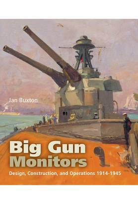 Big Gun Monitors: Design, Construction and Operations 1914-1945 (Paperback)