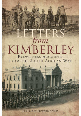 Letters from Kimberley: Eyewitness Accounts from the South African War (Hardback)