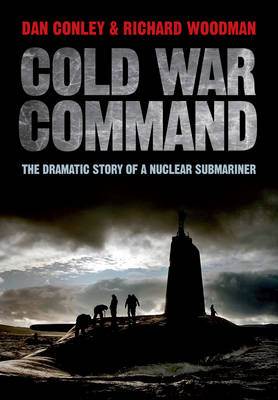 Cold War Command: The Dramatic Story of a Nuclear Submariner (Hardback)