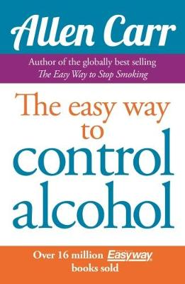 Allen Carr's Easyway to Control Alcohol (Paperback)