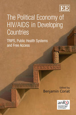 The Political Economy of HIV/AIDS in Developing Countries: TRIPS, Public Health Systems and Free Access (Hardback)