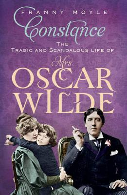 Constance: The Tragic and Scandalous Life of Mrs. Oscar Wilde (Paperback)
