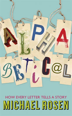 Alphabetical: How Every Letter Tells a Story (Hardback)
