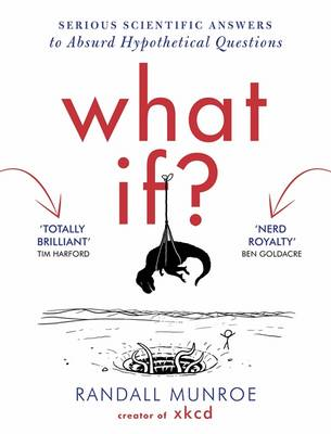 What If: Serious Scientific Answers to Absurd Hypothetical Questions (Hardback)