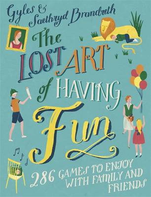 The Lost Art of Having Fun: 286 Games to Enjoy with Family and Friends (Hardback)