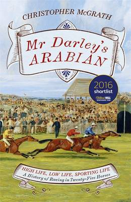 Mr Darley's Arabian: High Life, Low Life, Sporting Life: A History of Racing in 25 Horses (Hardback)
