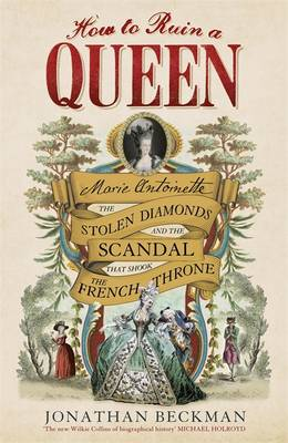 How to Ruin a Queen: Marie Antoinette, the Stolen Diamonds and the Scandal That Shook the French Throne (Hardback)