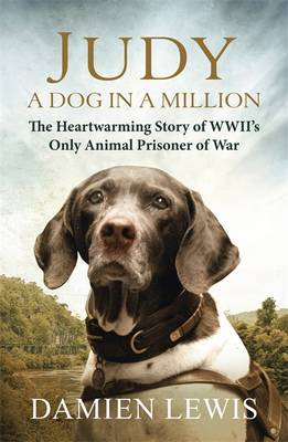 Judy: A Dog in a Million: The Heartwarming Story of WWII's Only Animal Prisoner of War (Hardback)