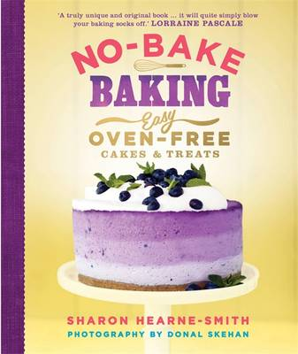 No-Bake Baking: Easy, Oven-Free Cakes and Treats (Hardback)