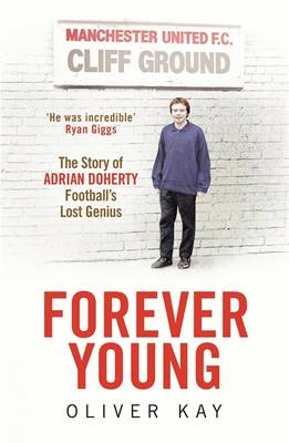 Forever Young: The Story of Adrian Doherty, Football's Lost Genius (Hardback)