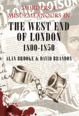 Murders and Misdemeanours in the West End of London 1800-1850 (Paperback)