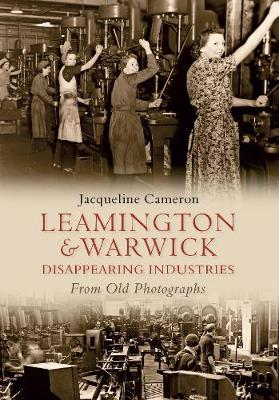 Leamington and Warwick Disappearing Industries from Old Photographs (Paperback)