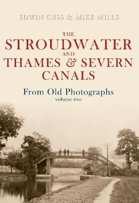 The Stroudwater and Thames and Severn Canals from Old Photographs: Volume 2 - From Old Photographs (Paperback)