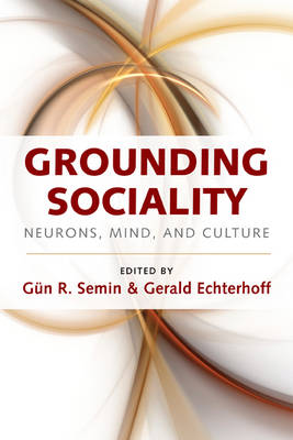 Grounding Sociality: Neurons, Mind, and Culture (Hardback)