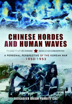 Chinese Hordes and Human Waves: A Personal Perspective of the Korean War 1950-1953 (Hardback)