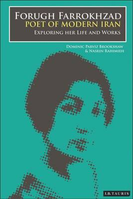 Forugh Farrokhzad, Poet of Modern Iran: Iconic Woman and Feminine Pioneer of New Persian Poetry - International Library of Iranian Studies (Hardback)
