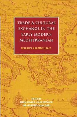 Trade and Cultural Exchange in the Early Modern Mediterranean: Braudel's Maritime Legacy - International Library of Historical Studies (Hardback)
