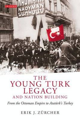 The Young Turk Legacy and Nation Building: From the Ottoman Empire to Ataturk's Turkey (Paperback)