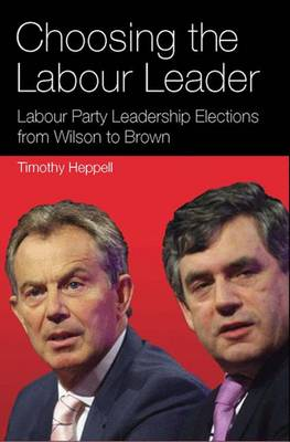 Choosing the Labour Leader: Labour Party Leadership Elections from Wilson to Brown (Hardback)