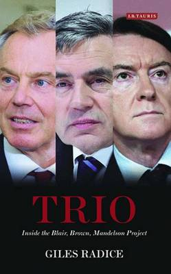 Trio: Inside the Blair, Brown, Mandelson Project (Hardback)