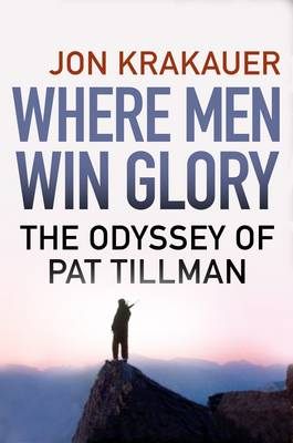 Where Men Win Glory: The Odyssey of Pat Tillman (Hardback)
