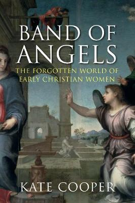 Band of Angels: The Forgotten World of Early Christian Women (Hardback)
