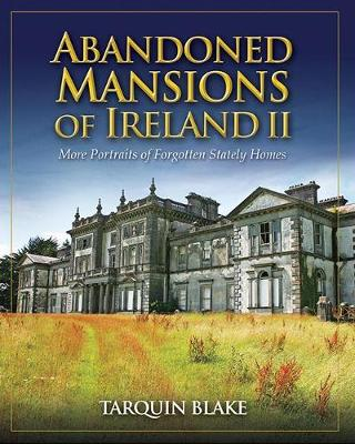 Abandoned Mansions of Ireland II: More Portraits of Forgotten Stately Homes (Hardback)