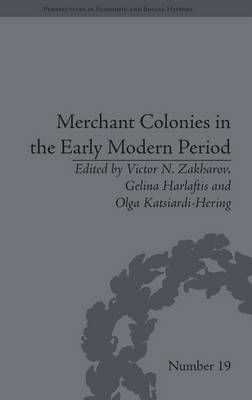Merchant Colonies in the Early Modern Period - Perspectives in Economic and Social History 19 (Hardback)