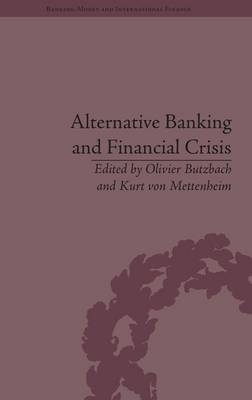 Alternative Banking and Financial Crisis - Banking, Money and International Finance 1 (Hardback)