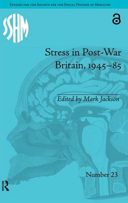 Stress in Post-War Britain, 1945-85 - Studies for the Society for the Social History of Medicine 23 (Hardback)