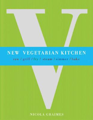 New Vegetarian Kitchen: Raw * Grill * Fry * Steam * Simmer * Bake (Paperback)