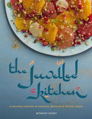 The Jewelled Kitchen: A Stunning Collection of Lebanese, Moroccan and Persian Recipes (Hardback)