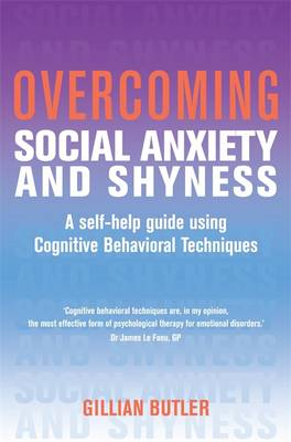 Overcoming Social Anxiety and Shyness: A Self-Help Guide Using Cognitive Behavioral Techniques - Overcoming Books (Paperback)