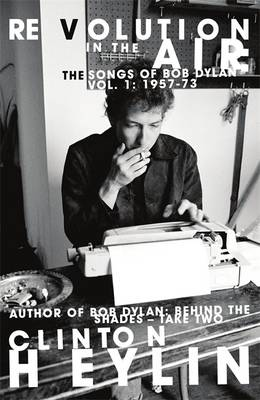 Revolution in the Air: The Songs of Bob Dylan, 1957-1973 (Hardback)