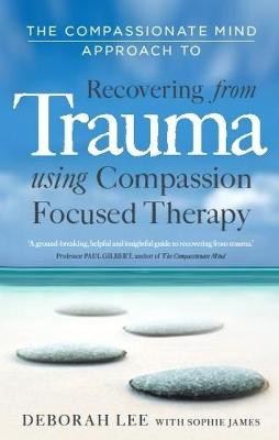 The Compassionate Mind Approach to Recovering from Trauma (Paperback)