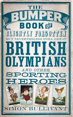 The Bumper Book of Slightly Forgotten But Nevertheless Still Great British Olympians and Other Sporting Heroes (Hardback)