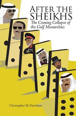 After the Sheikhs: The Coming Collapse of the Gulf Monarchies (Hardback)