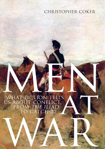 Men at War: What Fiction Tells Us About Conflict, from the Iliad to Catch-22 (Hardback)