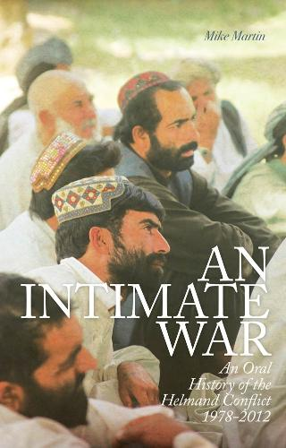An Intimate War: An Oral History of the Helmand Conflict (Hardback)