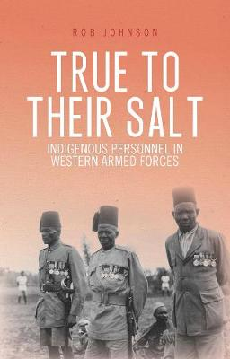 True to Their Salt: Indigenous Personnel in Western Armed Forces (Hardback)