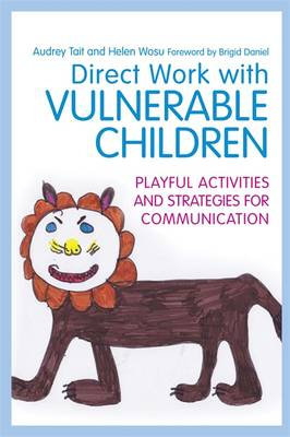 Direct Work with Vulnerable Children: Playful Activities and Strategies for Communication (Paperback)